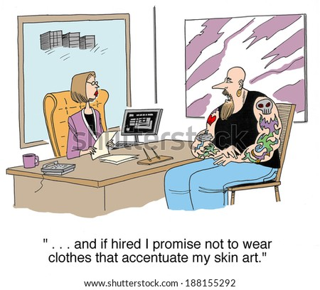 """If hired I promise not to wear clothes that accentuate my skin art."" - stock photo"