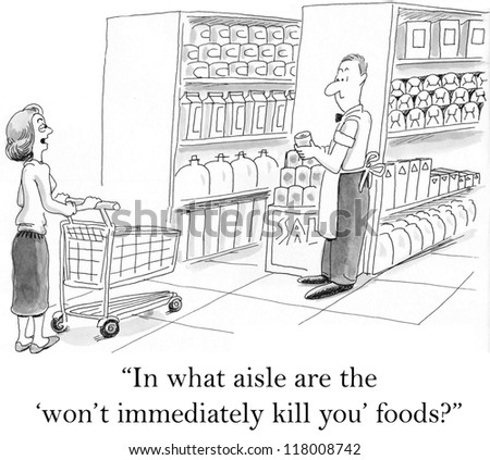 """""""In what aisle are the 'won't immediately kill you' foods?"""" - stock photo"""