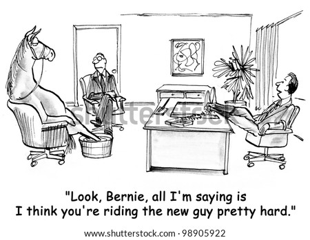 """""""Look, Bernie, all I'm saying is that I think you're riding the new guy pretty hard."""" - stock photo"""