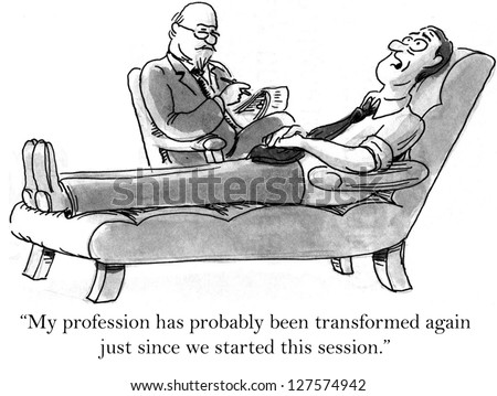 """""""My profession has probably been transformed again just since we started this session."""" - stock photo"""