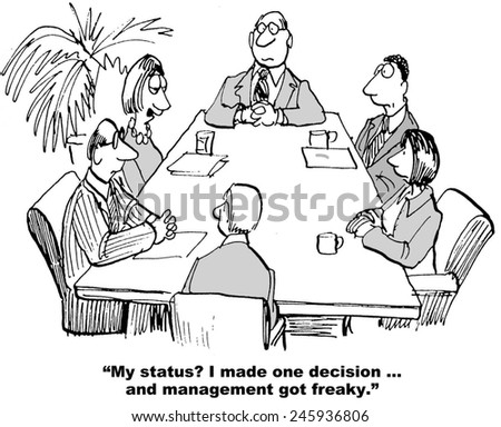 """My status?  I made one decision... and management got freaky."" - stock photo"