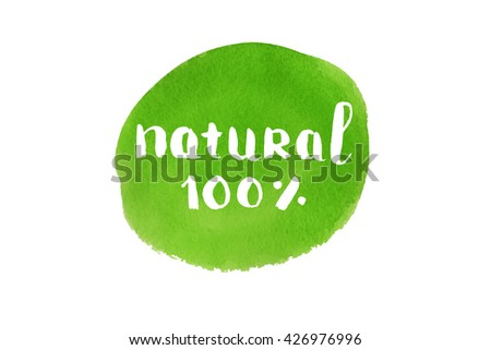 100% natural grunge lettering on green watercolor background. Eco friendly concept for stickers, banners, cards, advertisement. Ecology nature design. - stock photo