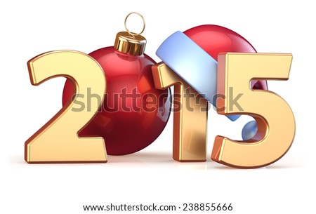 2015 New Years Eve bauble Christmas ball decoration Santa hat Merry Xmas wintertime stylized countdown calendar date. 3d render isolated on white background - stock photo