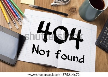 404 Not found - Note Pad With Text On Wooden Table - with office  tools - stock photo
