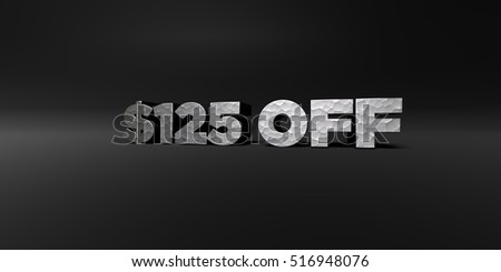$125 OFF - hammered metal finish text on black studio - 3D rendered royalty free stock photo. This image can be used for an online website banner ad or a print postcard.