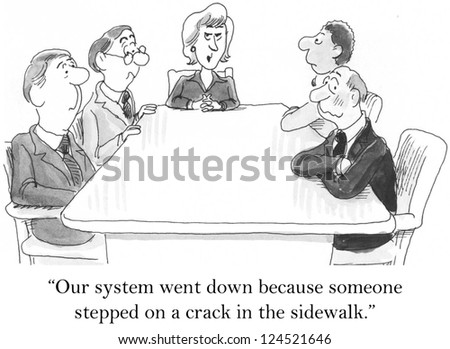 """""""Our system went down because someone stepped on a crack in the sidewalk."""" - stock photo"""