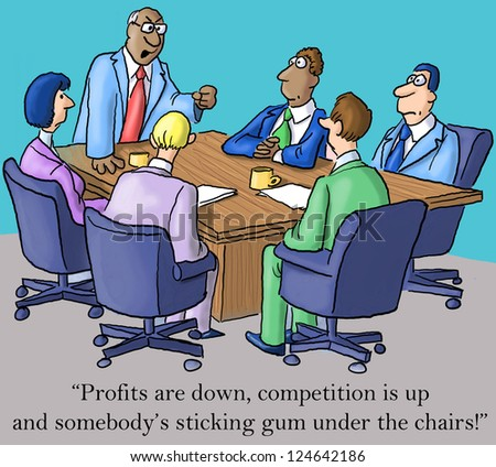 """""""Profits are down, competition is up and somebody's sticking gum under the chairs."""" - stock photo"""