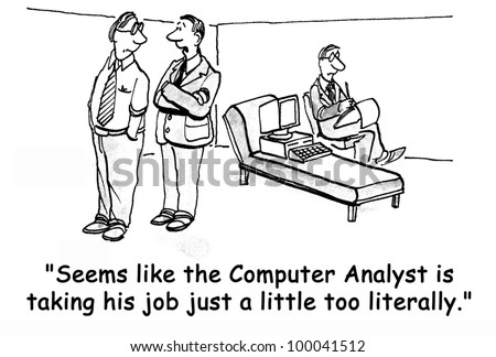 """""""Seems like the Computer Analyst is taking his job just a little too literally."""" - stock photo"""