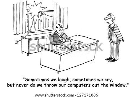 """""""Sometimes we laugh, sometimes we cry, but never do we throw our computers out the window."""" - stock photo"""