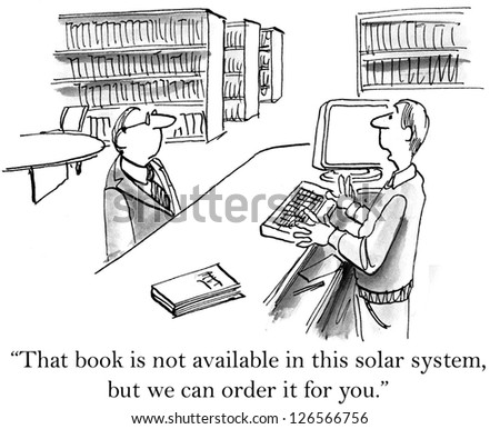 """That book is not available in this solar system, but we can order it for you."""