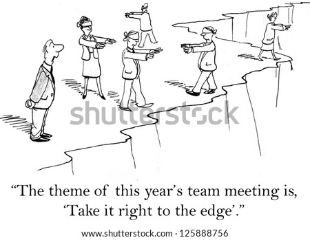 """""""The theme of this year's team meeting is 'take it right to the edge'."""" - stock photo"""