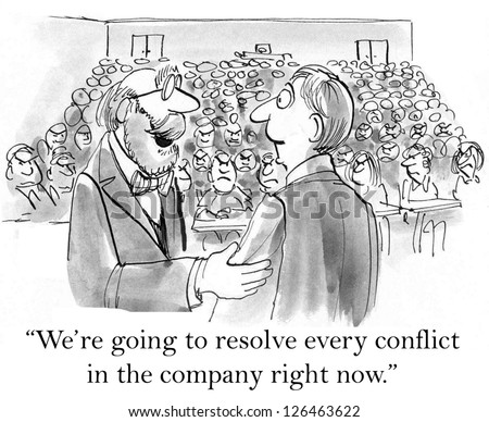 """We're going to resolve every conflict in the company right now."" - stock photo"