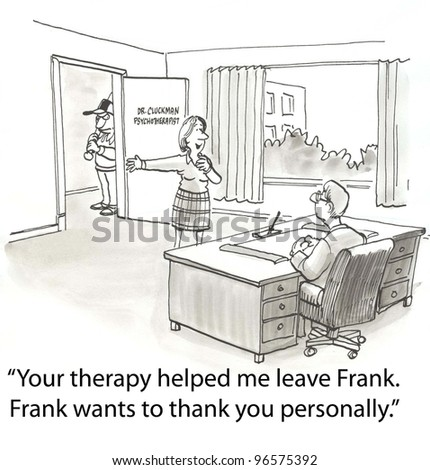 """Your therapy helped me leave Frank.  Frank wants to thank you personally."" - stock photo"