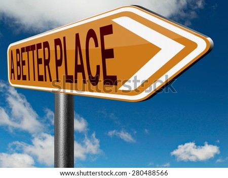a better place working for change and progress to improve the world to become a paradise - stock photo