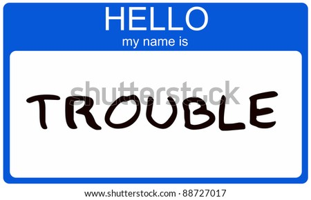 A blue and white name tag with the words Hello my name is Trouble making a great concept. - stock photo
