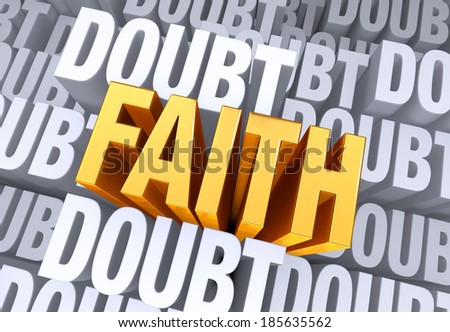 """A bold, bright gold """"FAITH"""" emerges from a gray background consisting of the word """"DOUBT"""" repeated many times a different depths. - stock photo"""