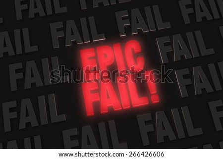 """A bright, glowing red """"EPIC FAIL!"""" stands out in a dark field of gray """"FAIL""""s. - stock photo"""