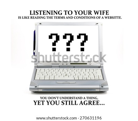 A computer laptop with question mark symbol and a funny quote: Listening to your wife is like reading the terms and conditions of a website. You don't understand a thing, yet you still agree.