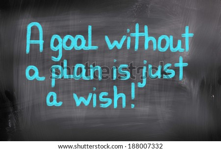 A Goal Without A Plan Is Just A Wish Concept - stock photo