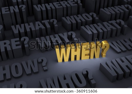 "A gold ""WHEN?"" stands out in a dark background of gray ""WHO?"", ""WHAT?"", ""WHY?"", ""WHERE?"", and ""HOW?"" rising up around it.  Focus is on ""WHEN?"" 