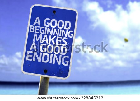 A Good Beginning Makes a Good Ending sign with a beach on background - stock photo