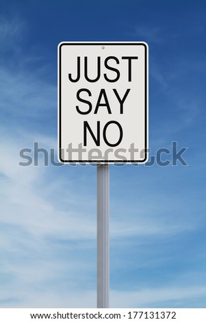 A modified road sign indicating Just Say No  - stock photo