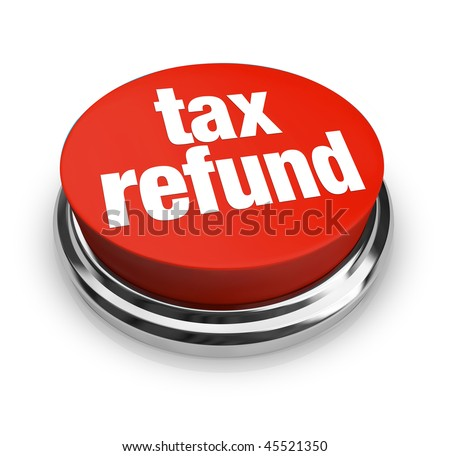 A red button with the words Tax Refund on it - stock photo