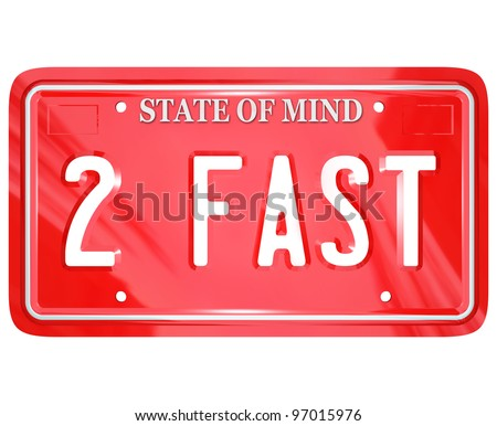 A red vanity license plate with the letters and words 2 Fast to symbolize a speedy driver or someone racing to beat his competition