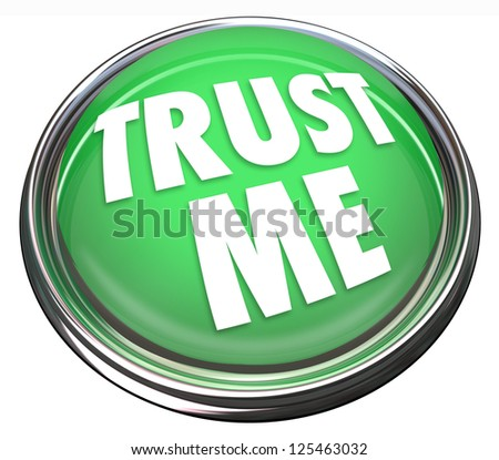 A round green button in metal and light reading Trust Me to symbolize trustworthiness, good reputation, honesty and sincerity - stock photo