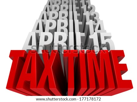 "A shiny bold, red ""TAX TIME"" dominates the foreground with ""APRIL 15"", ""APRIL 14"", etc. in light gray stacked on top.  Isolated on white."
