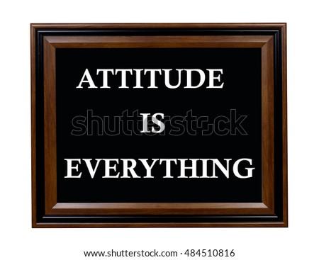 A sign stating that attitude is everything.