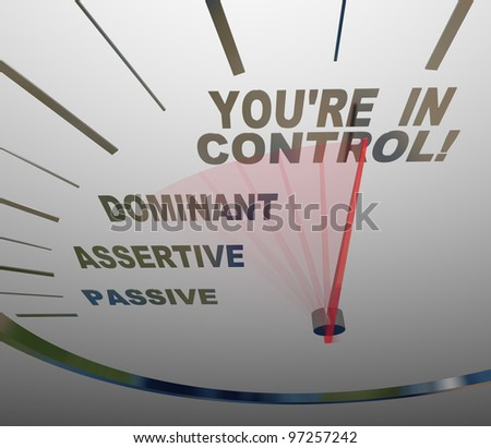 A speedometer with needle pointing to the words You're in Control, passing Passive, Assertive and Dominant, illustrating how you can gain authority - stock photo