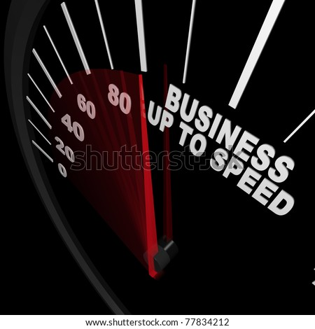 A speedometer with red needle racing to the words Business Up to Speed, representing a company or organization growing in terms of revenue and organizational change and improvement - stock photo