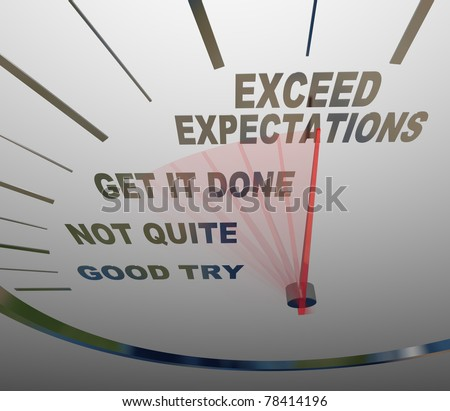 A speedometer with the words Exceed Expectations represents the surpassing of expectations of the people you deal with, whether they are customers, superiors or others who need things from you - stock photo