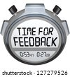 A stopwatch timer shows the words Time for Feedback soliciting opinions, comments, reactions, criticism and other ideas on your product or performance - stock photo