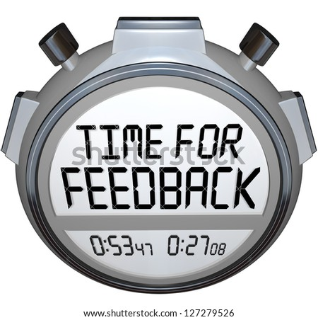 A stopwatch timer shows the words Time for Feedback soliciting opinions, comments, reactions, criticism and other ideas on your product or performance