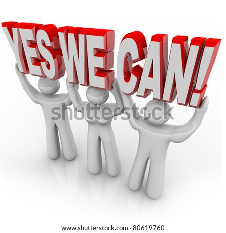 A team of people work together to lift the words Yes We Can to affirm that by cooperating on a challenge, they can reach success and meet their goals - stock photo