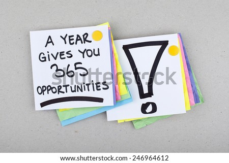 A Year Gives You 365 Opportunities / Motivational Inspirational Business Note - stock photo