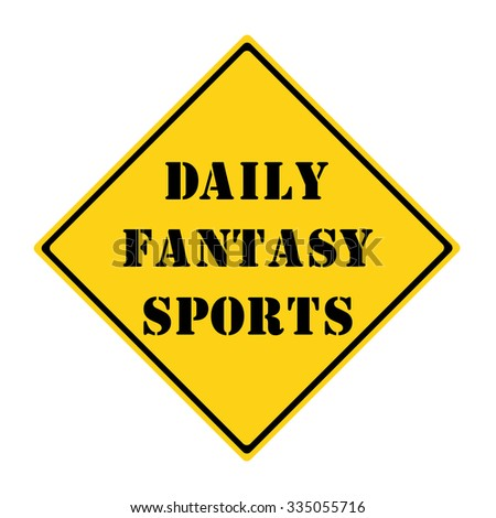 A yellow and black diamond shaped road sign with the words DAILY FANTASY SPORTS making a great concept. - stock photo