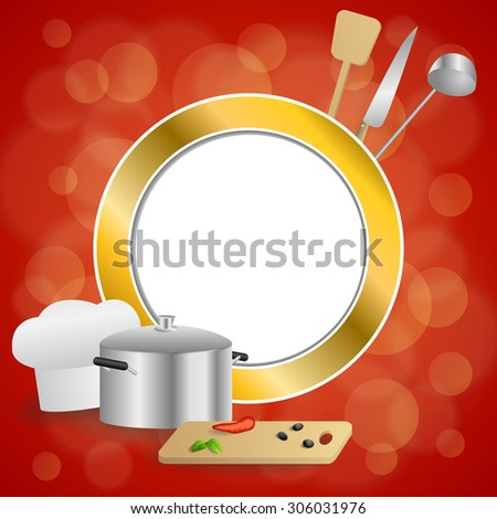 Abstract background red cooking white hat saucepan soup ladle knife paddle kitchen pepper olives gold circle frame illustration  - stock photo