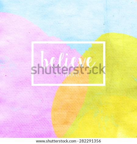 "Abstract watercolor circle painted background with quote ""Believe In Yourself"". Vivid watercolor painting. Simple and bright inspirational background.  - stock photo"