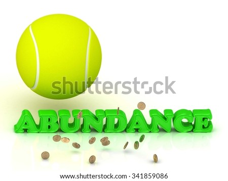 ABUNDANCE- bright green letters, tennis ball, gold money on white background - stock photo