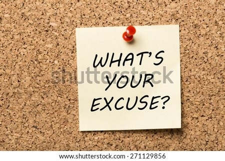 Accountability. Whats Your Excuse, written on an yellow sticky note on a cork bulletin board - stock photo