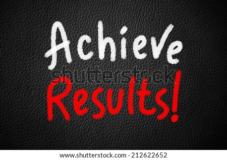 Achieve results ! - stock photo