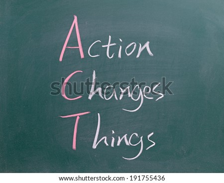 ACT - Action Changes Things  - stock photo