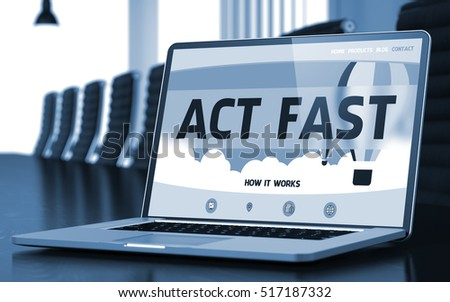 Act Fast on Landing Page of Mobile Computer Screen in Modern Conference Hall Closeup View. Blurred Image. Selective focus. 3D Rendering.