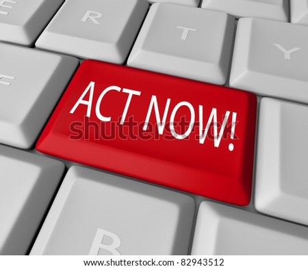 Act Now to take advantage of a special limited time offer or take action to right a wrong and stand up for a civil good, all by pressing this red key on a computer keyboard