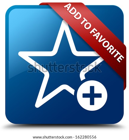 Add to favorite (star plus icon) glassy red ribbon glossy blue square button - stock photo