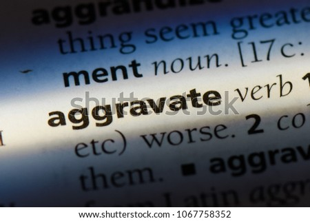 aggravate word in a dictionary. aggravate concept.