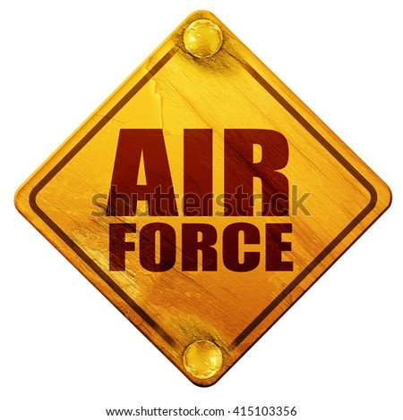air force, 3D rendering, isolated grunge yellow road sign - stock photo